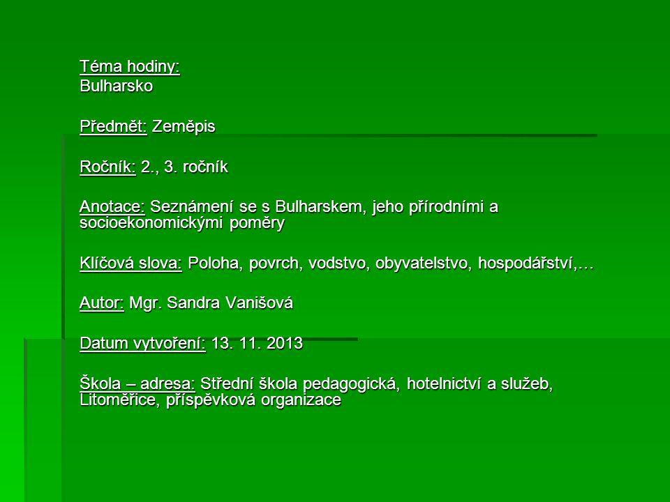 Téma hodiny: Bulharsko. Předmět: Zeměpis. Ročník: 2., 3. ročník. Anotace: Seznámení se s Bulharskem, jeho přírodními a socioekonomickými poměry.