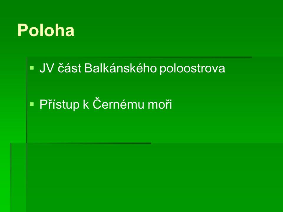 Poloha JV část Balkánského poloostrova Přístup k Černému moři
