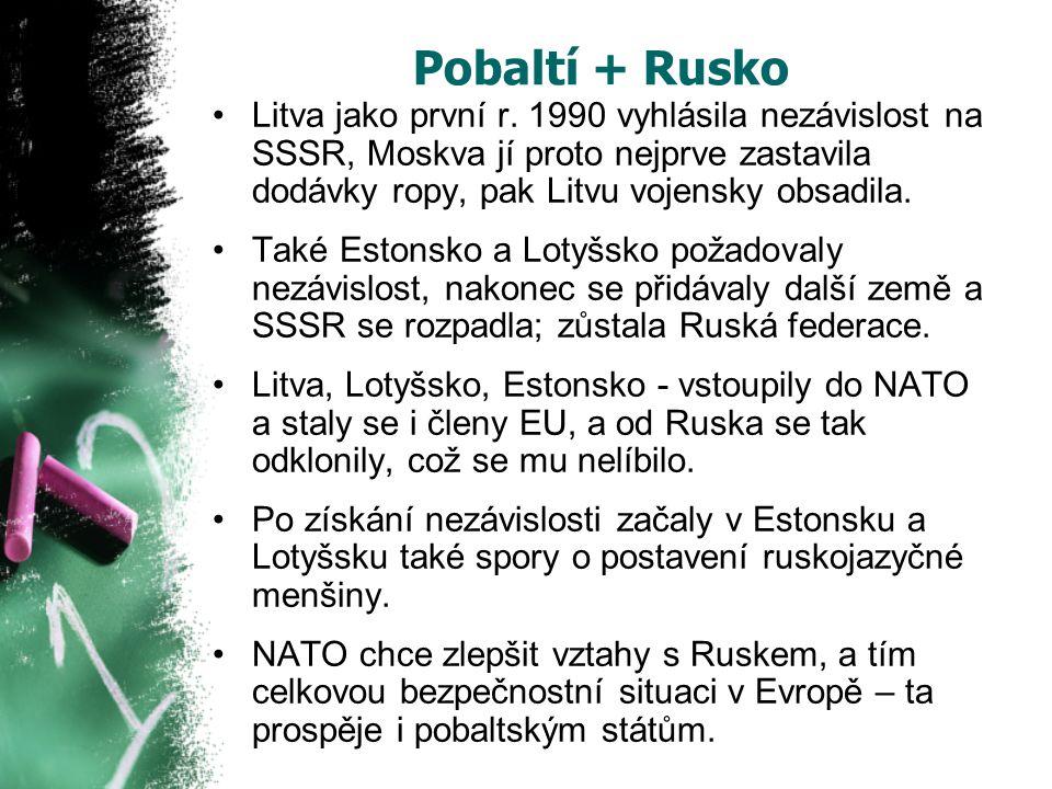 Pobaltí + Rusko Litva jako první r. 1990 vyhlásila nezávislost na SSSR, Moskva jí proto nejprve zastavila dodávky ropy, pak Litvu vojensky obsadila.