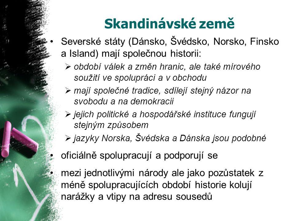 Skandinávské země Severské státy (Dánsko, Švédsko, Norsko, Finsko a Island) mají společnou historii: