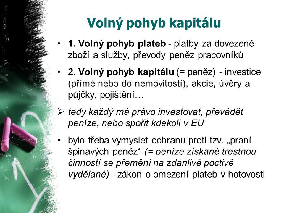 Volný pohyb kapitálu 1. Volný pohyb plateb - platby za dovezené zboží a služby, převody peněz pracovníků.