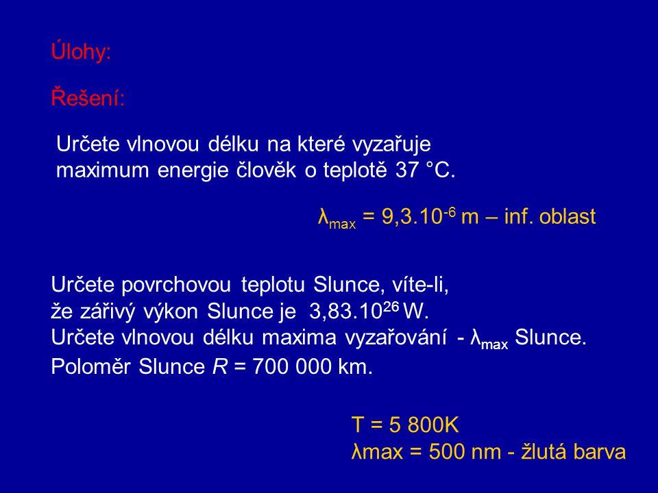 Úlohy: Řešení: Určete vlnovou délku na které vyzařuje. maximum energie člověk o teplotě 37 °C. λmax = 9,3.10-6 m – inf. oblast.