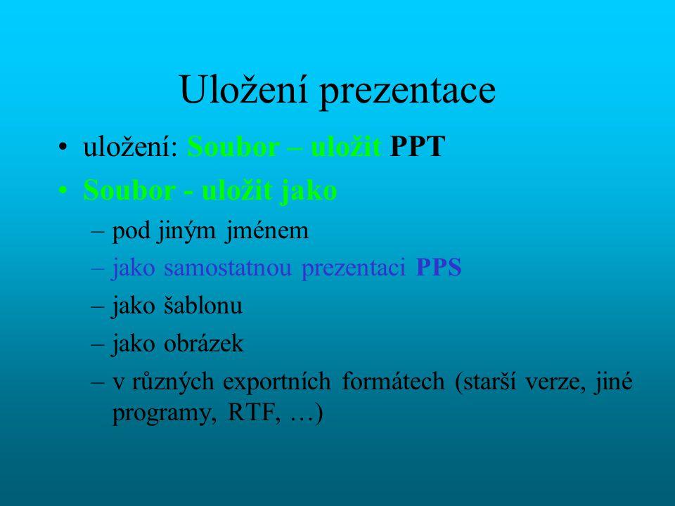 Uložení prezentace uložení: Soubor – uložit PPT Soubor - uložit jako