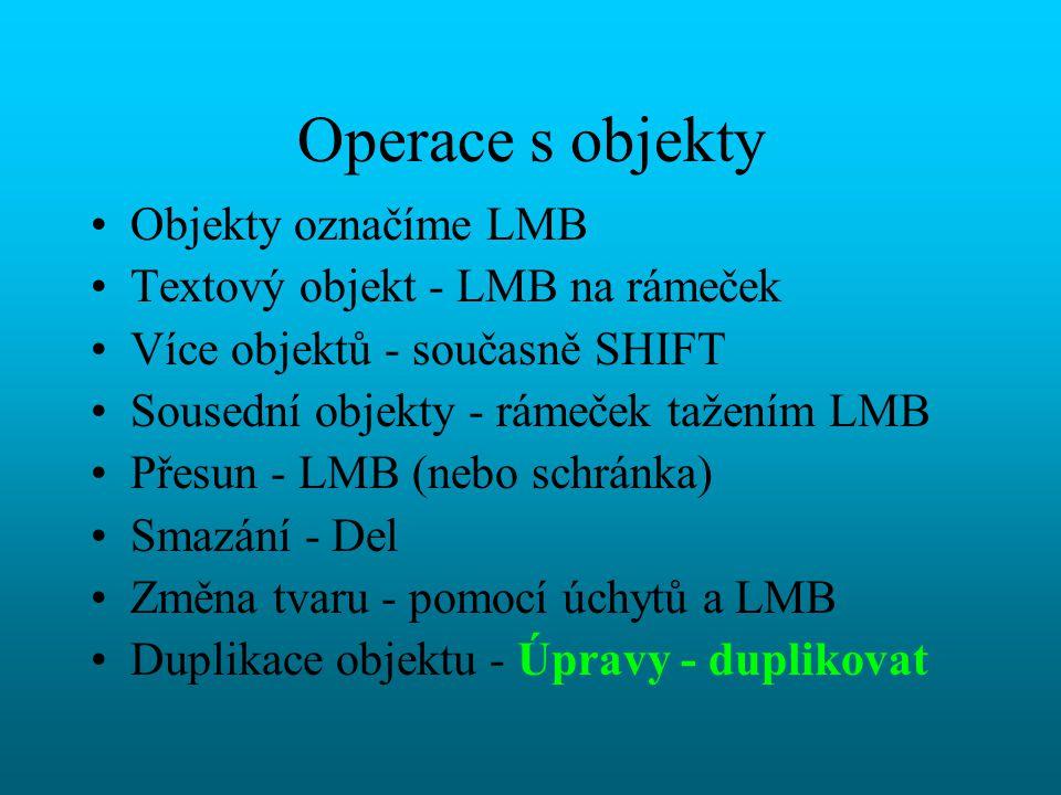 Operace s objekty Objekty označíme LMB Textový objekt - LMB na rámeček
