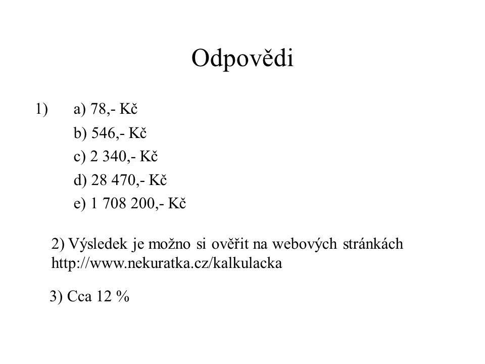 Odpovědi 1) a) 78,- Kč b) 546,- Kč c) 2 340,- Kč d) 28 470,- Kč