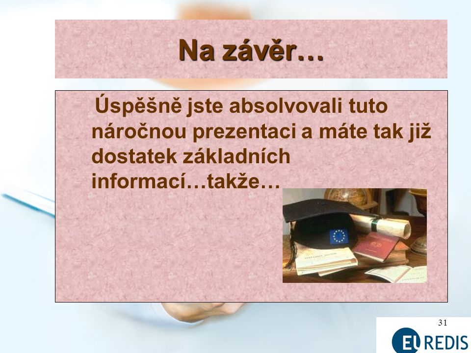 Na závěr… Úspěšně jste absolvovali tuto náročnou prezentaci a máte tak již dostatek základních informací…takže…