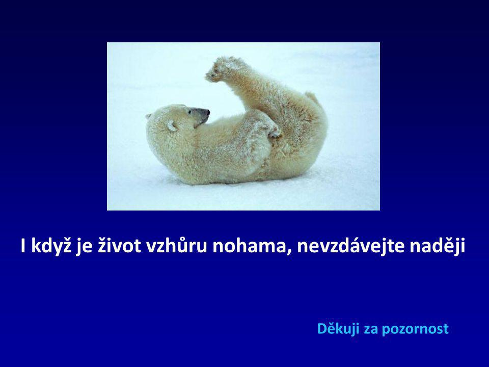 I když je život vzhůru nohama, nevzdávejte naději
