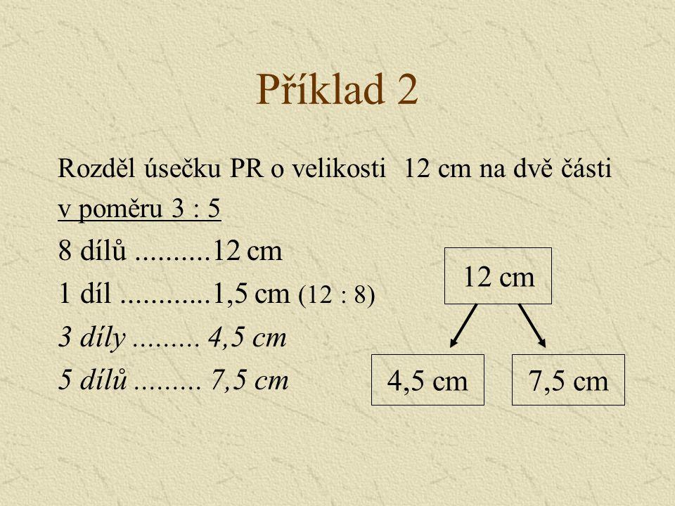 Příklad 2 8 dílů ..........12 cm 1 díl ............1,5 cm (12 : 8)