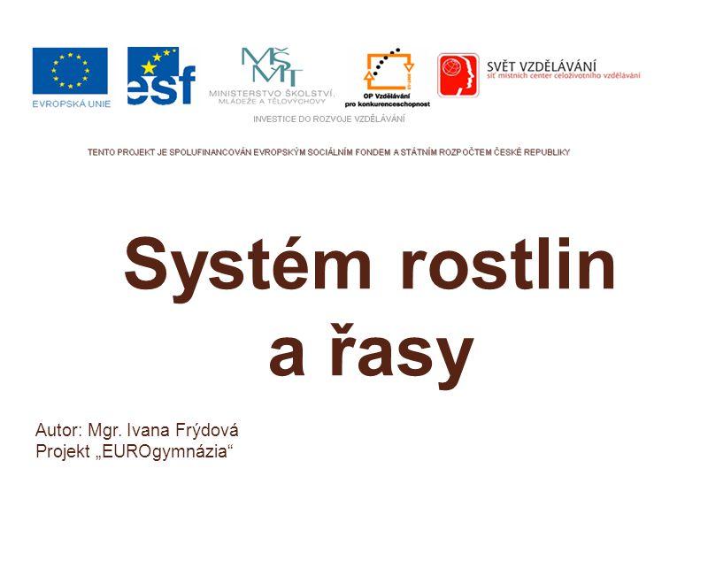 """Systém rostlin a řasy Autor: Mgr. Ivana Frýdová Projekt """"EUROgymnázia"""