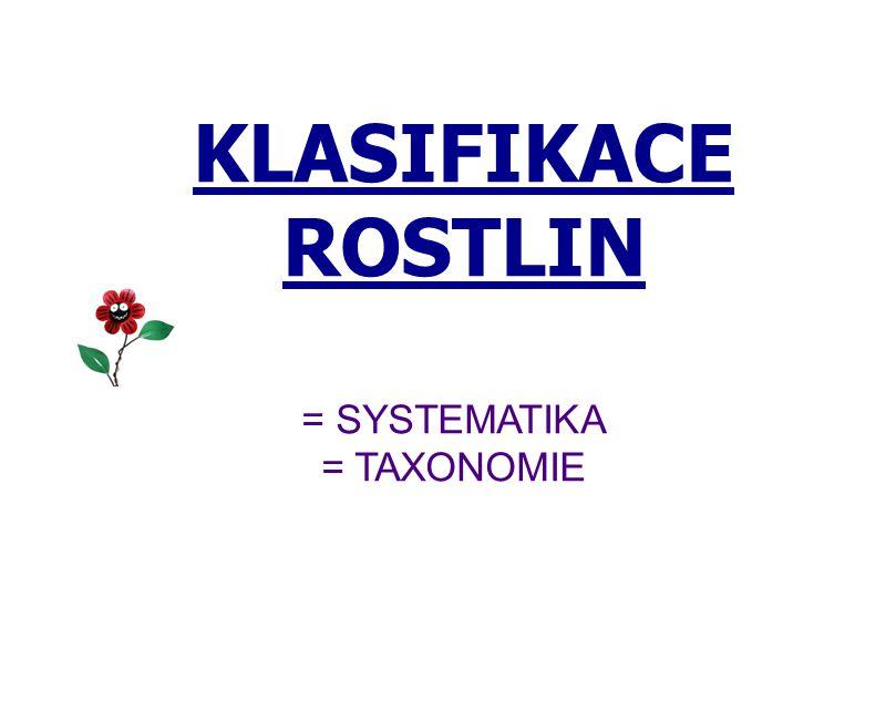 KLASIFIKACE ROSTLIN = SYSTEMATIKA = TAXONOMIE