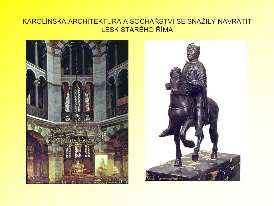 KAROLÍNSKÁ ARCHITEKTURA A SOCHAŘSTVÍ SE SNAŽILY NAVRÁTIT LESK STARÉHO ŘÍMA