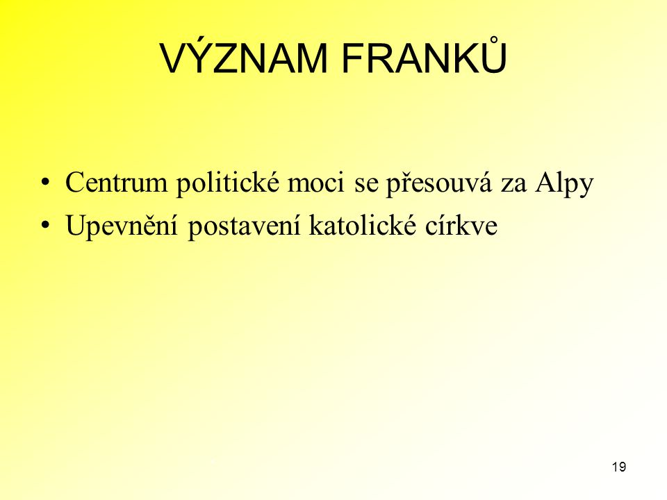 VÝZNAM FRANKŮ Centrum politické moci se přesouvá za Alpy