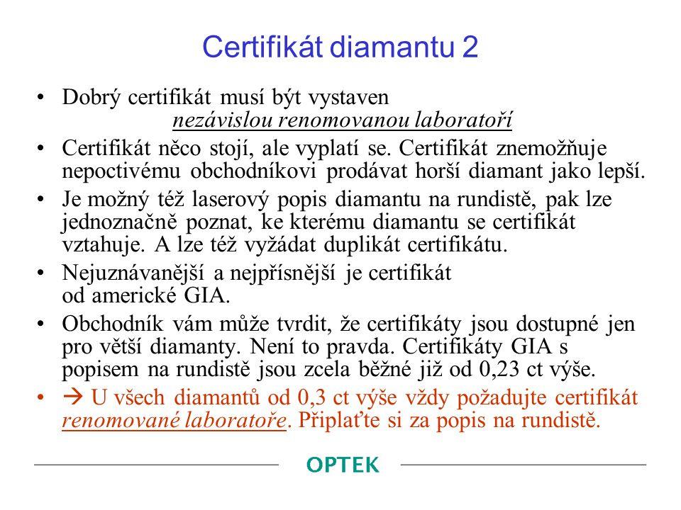 Certifikát diamantu 2 Dobrý certifikát musí být vystaven nezávislou renomovanou laboratoří.