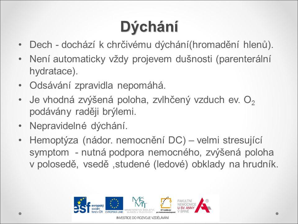 Dýchání Dech - dochází k chrčivému dýchání(hromadění hlenů).