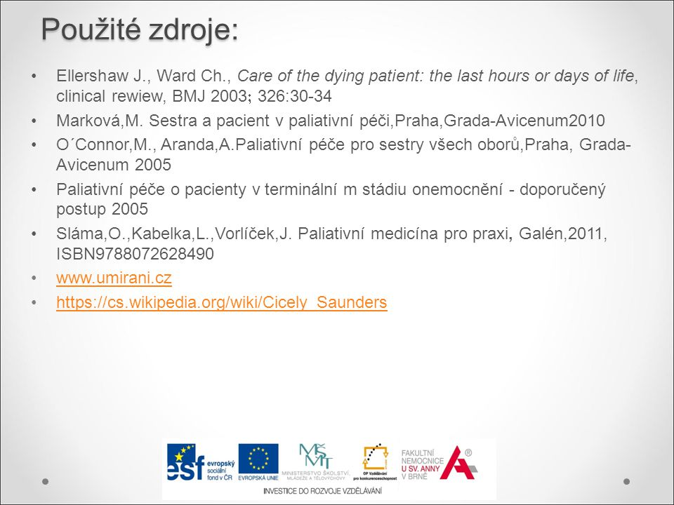 Použité zdroje: Ellershaw J., Ward Ch., Care of the dying patient: the last hours or days of life, clinical rewiew, BMJ 2003 326:30-34.