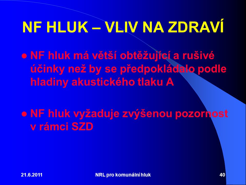 NF HLUK – VLIV NA ZDRAVÍ NF hluk má větší obtěžující a rušivé účinky než by se předpokládalo podle hladiny akustického tlaku A.