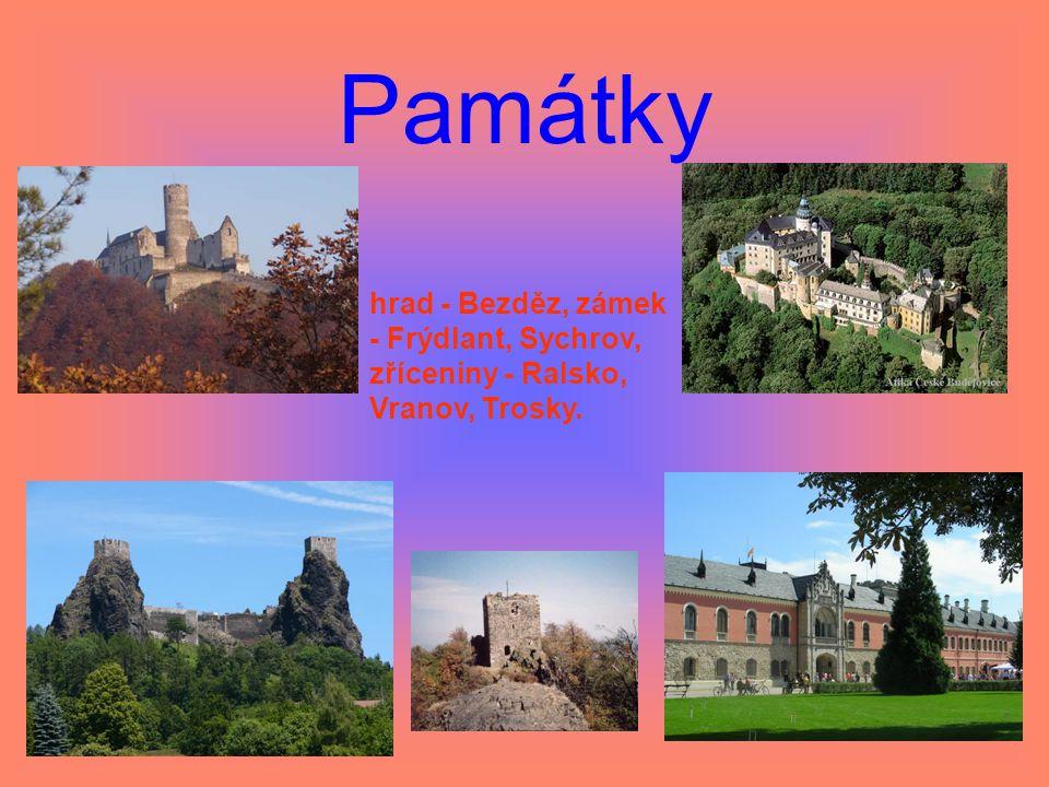 Památky hrad - Bezděz, zámek - Frýdlant, Sychrov, zříceniny - Ralsko, Vranov, Trosky.