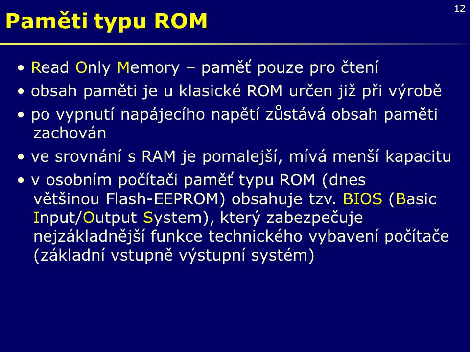 Paměti typu ROM Read Only Memory – paměť pouze pro čtení