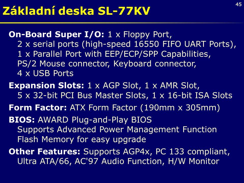 Základní deska SL-77KV On-Board Super I/O: 1 x Floppy Port,