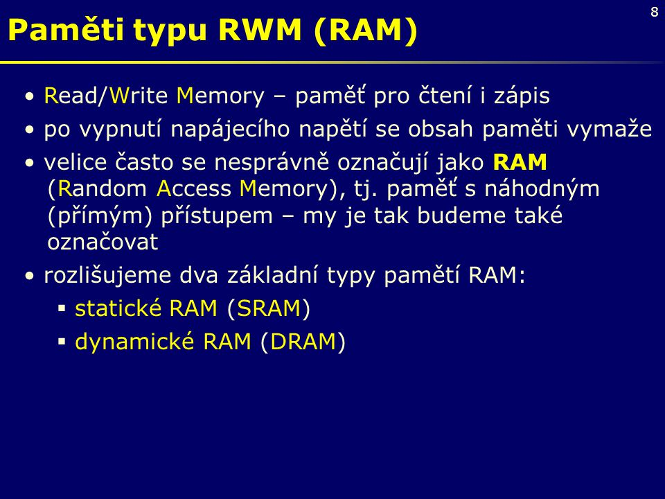 Paměti typu RWM (RAM) Read/Write Memory – paměť pro čtení i zápis