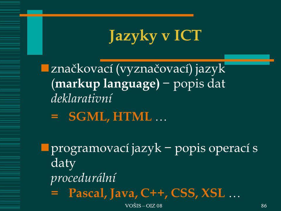 Jazyky v ICT značkovací (vyznačovací) jazyk (markup language) − popis dat deklarativní. = SGML, HTML 