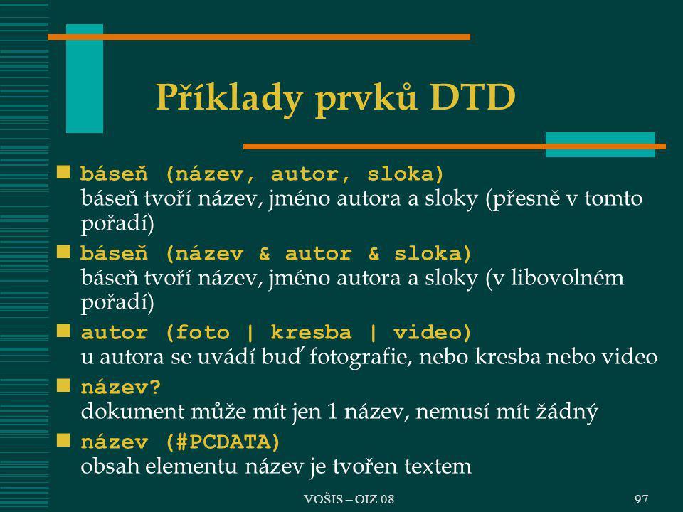 Příklady prvků DTD báseň (název, autor, sloka) báseň tvoří název, jméno autora a sloky (přesně v tomto pořadí)