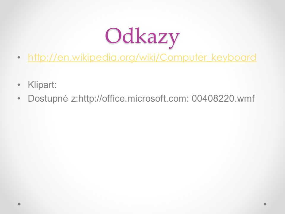 Odkazy http://en.wikipedia.org/wiki/Computer_keyboard Klipart: