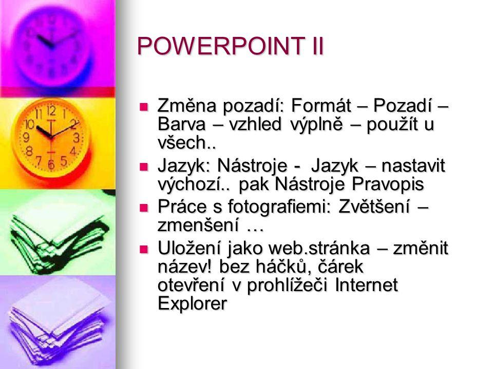 POWERPOINT II Změna pozadí: Formát – Pozadí – Barva – vzhled výplně – použít u všech..