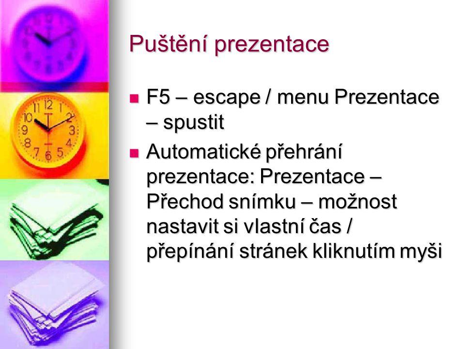 Puštění prezentace F5 – escape / menu Prezentace – spustit