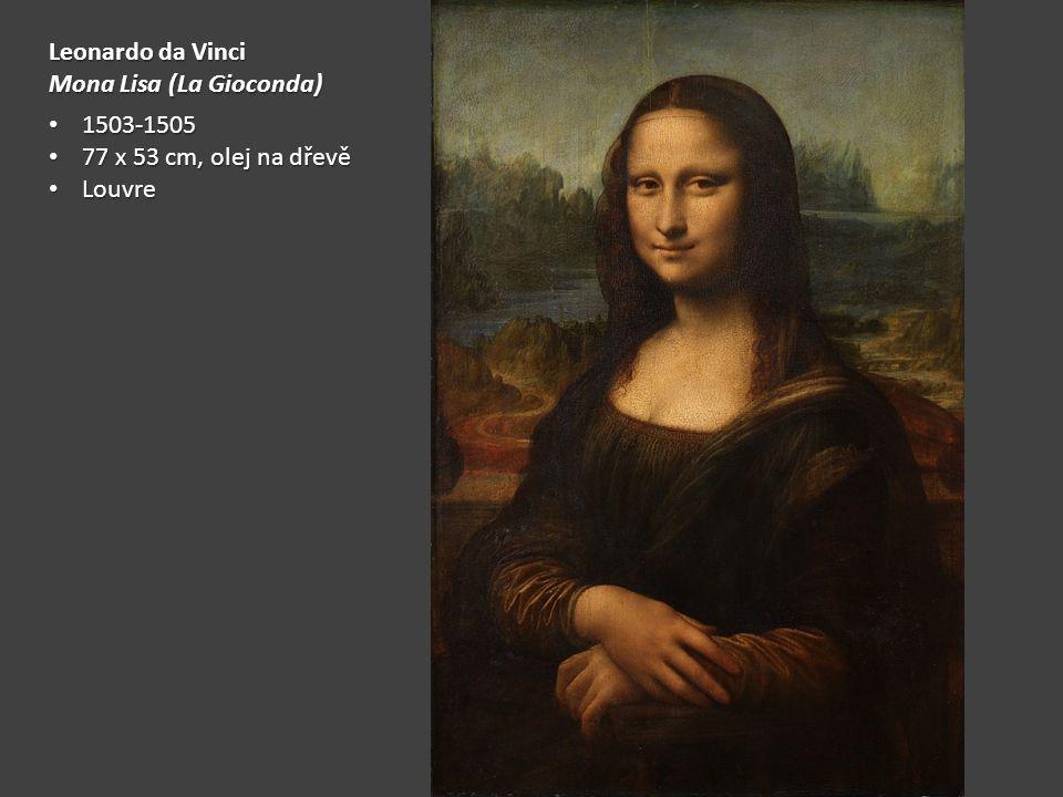 Leonardo da Vinci Mona Lisa (La Gioconda) 1503-1505 77 x 53 cm, olej na dřevě Louvre