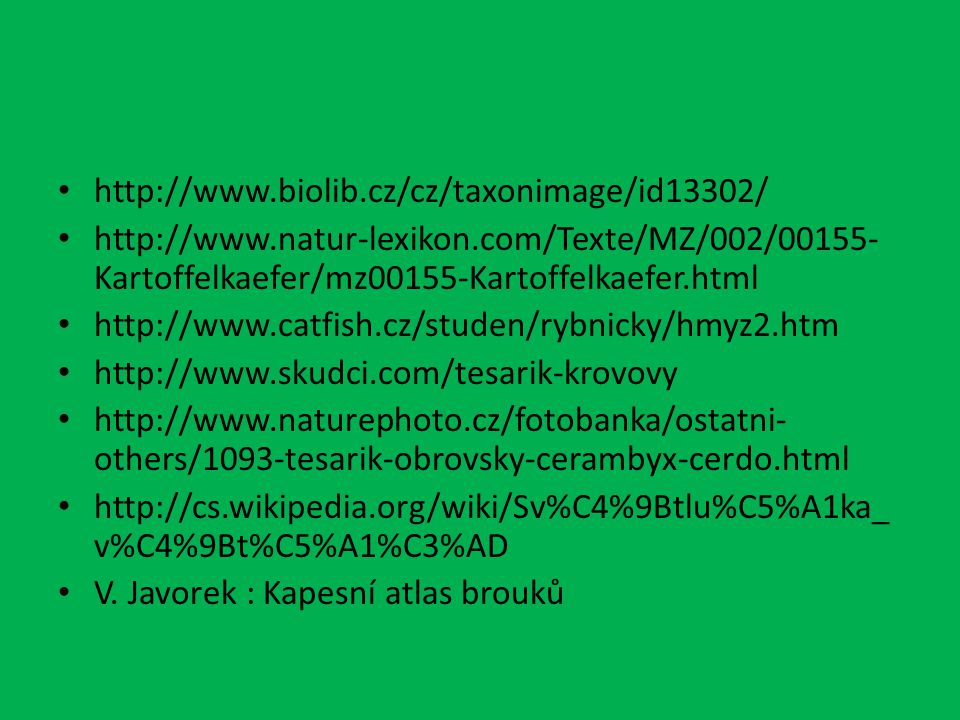 http://www.biolib.cz/cz/taxonimage/id13302/ http://www.natur-lexikon.com/Texte/MZ/002/00155-Kartoffelkaefer/mz00155-Kartoffelkaefer.html.