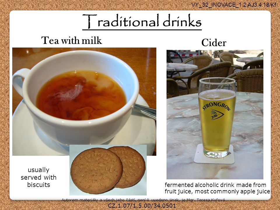 Traditional drinks Tea with milk Cider usually served with biscuits
