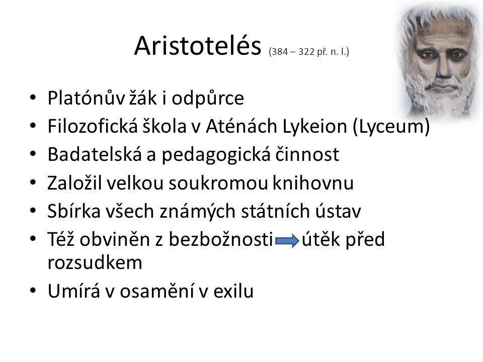 Aristotelés (384 – 322 př. n. l.) Platónův žák i odpůrce