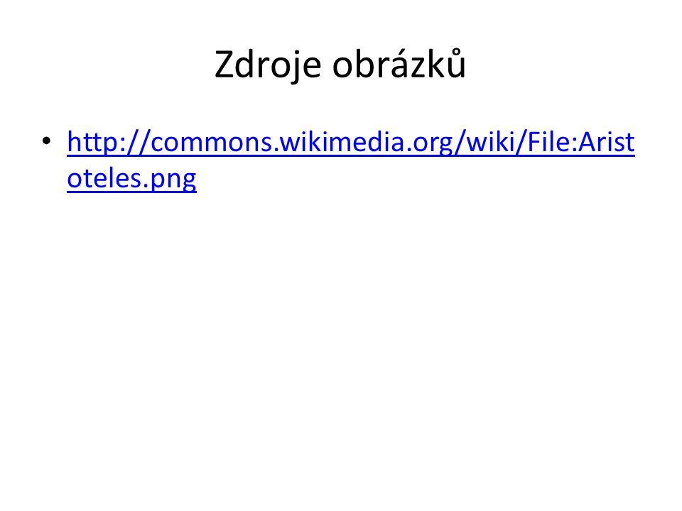 Zdroje obrázků http://commons.wikimedia.org/wiki/File:Aristoteles.png