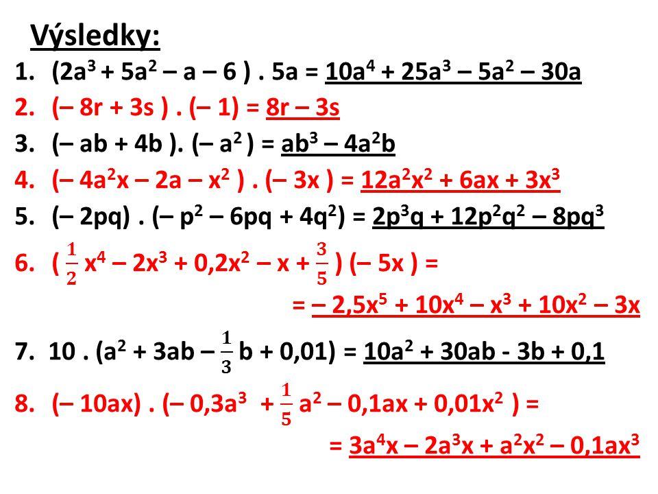 Výsledky: (2a3 + 5a2 – a – 6 ) . 5a = 10a4 + 25a3 – 5a2 – 30a