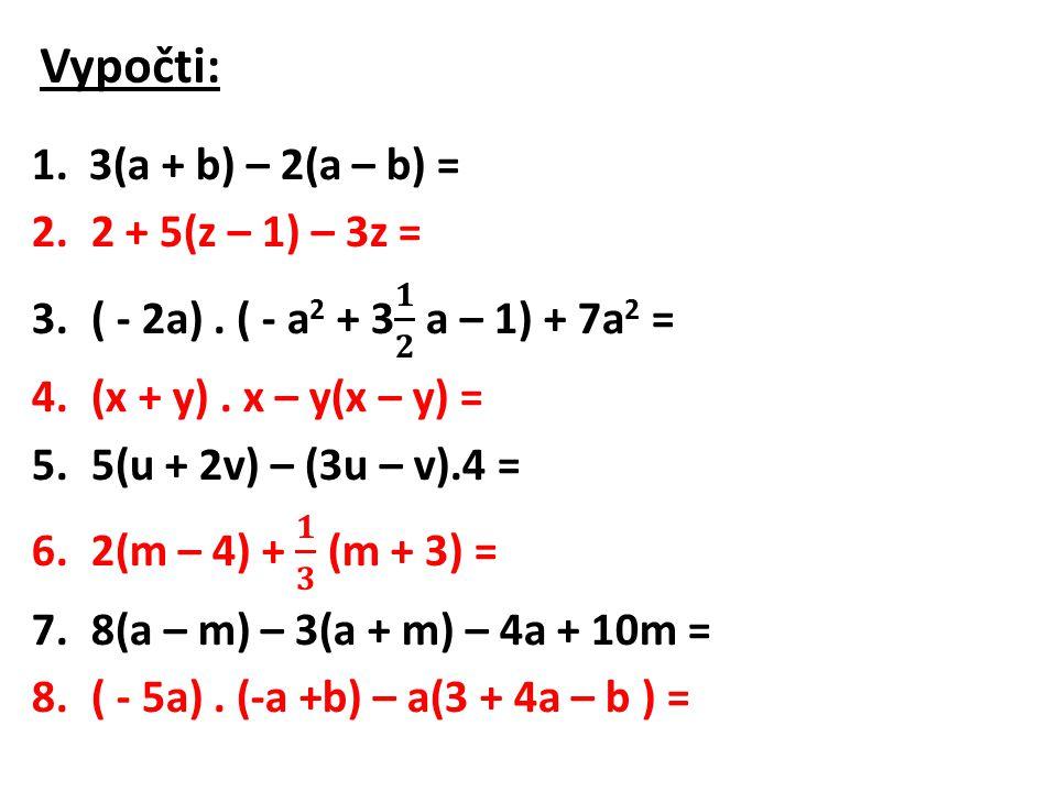Vypočti: 1. 3(a + b) – 2(a – b) = 2 + 5(z – 1) – 3z =
