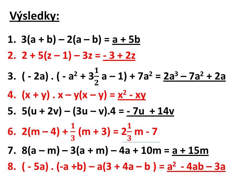 Výsledky: 1. 3(a + b) – 2(a – b) = a + 5b 2 + 5(z – 1) – 3z = - 3 + 2z