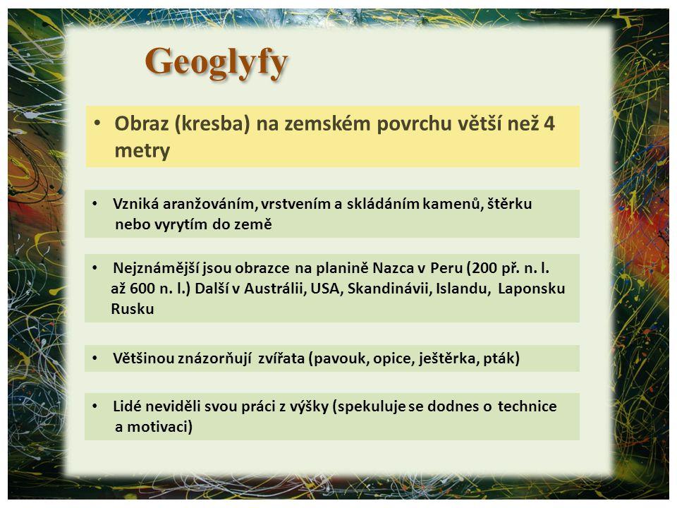Geoglyfy Obraz (kresba) na zemském povrchu větší než 4 metry