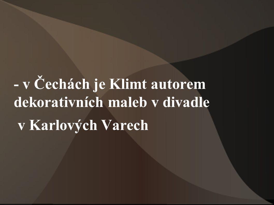 - v Čechách je Klimt autorem dekorativních maleb v divadle
