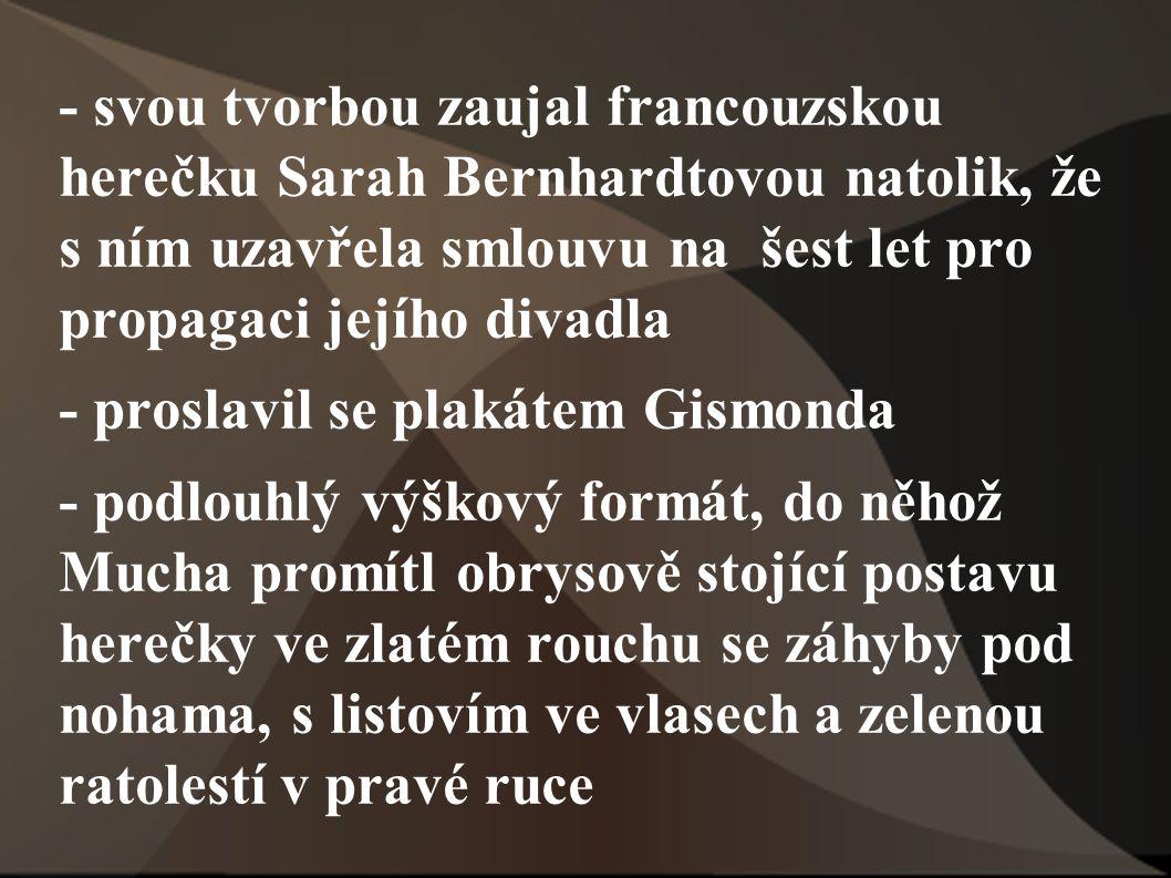 - svou tvorbou zaujal francouzskou herečku Sarah Bernhardtovou natolik, že s ním uzavřela smlouvu na šest let pro propagaci jejího divadla