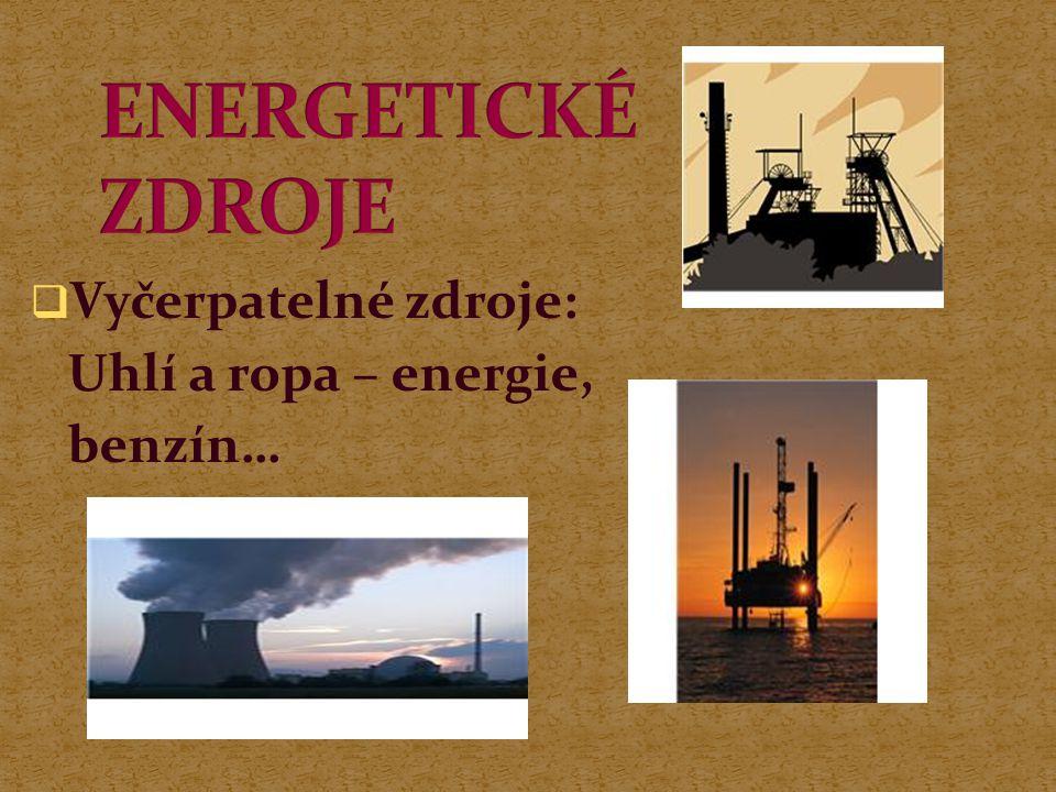 ENERGETICKÉ ZDROJE Vyčerpatelné zdroje: Uhlí a ropa – energie, benzín…