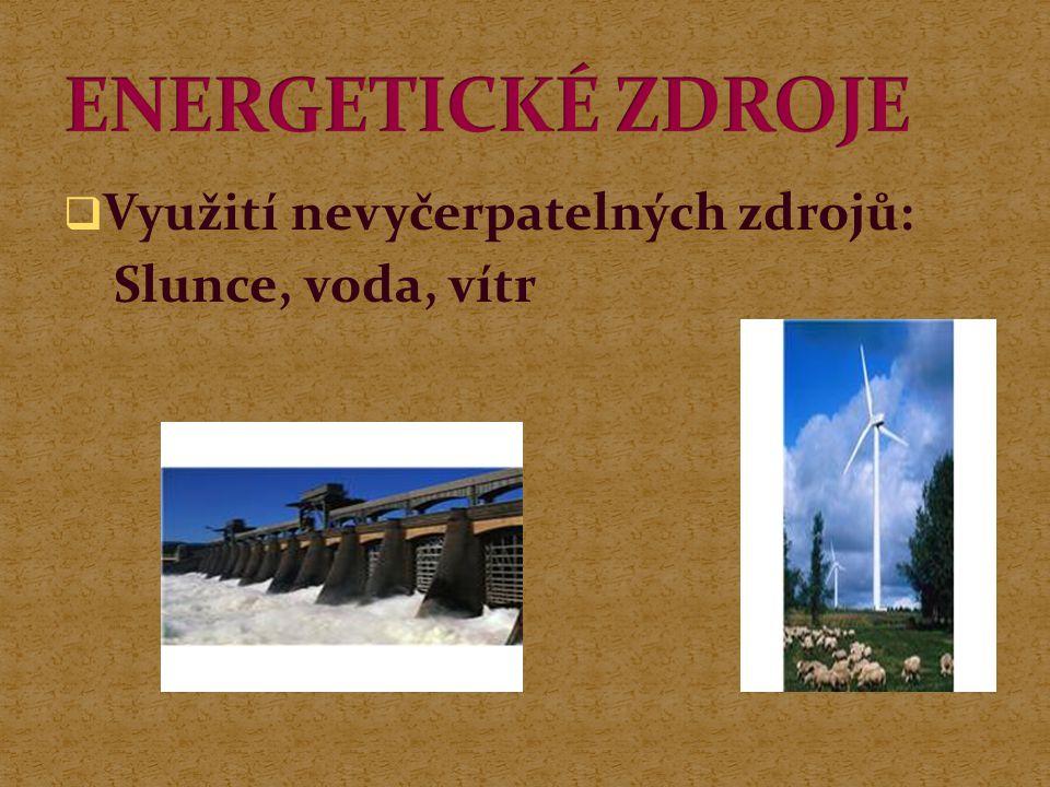 ENERGETICKÉ ZDROJE Využití nevyčerpatelných zdrojů: Slunce, voda, vítr
