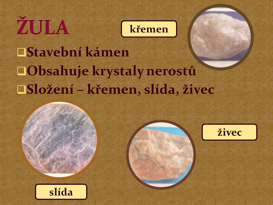 ŽULA Stavební kámen Obsahuje krystaly nerostů