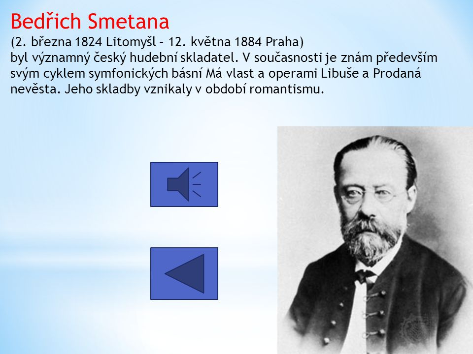 Bedřich Smetana (2. března 1824 Litomyšl – 12