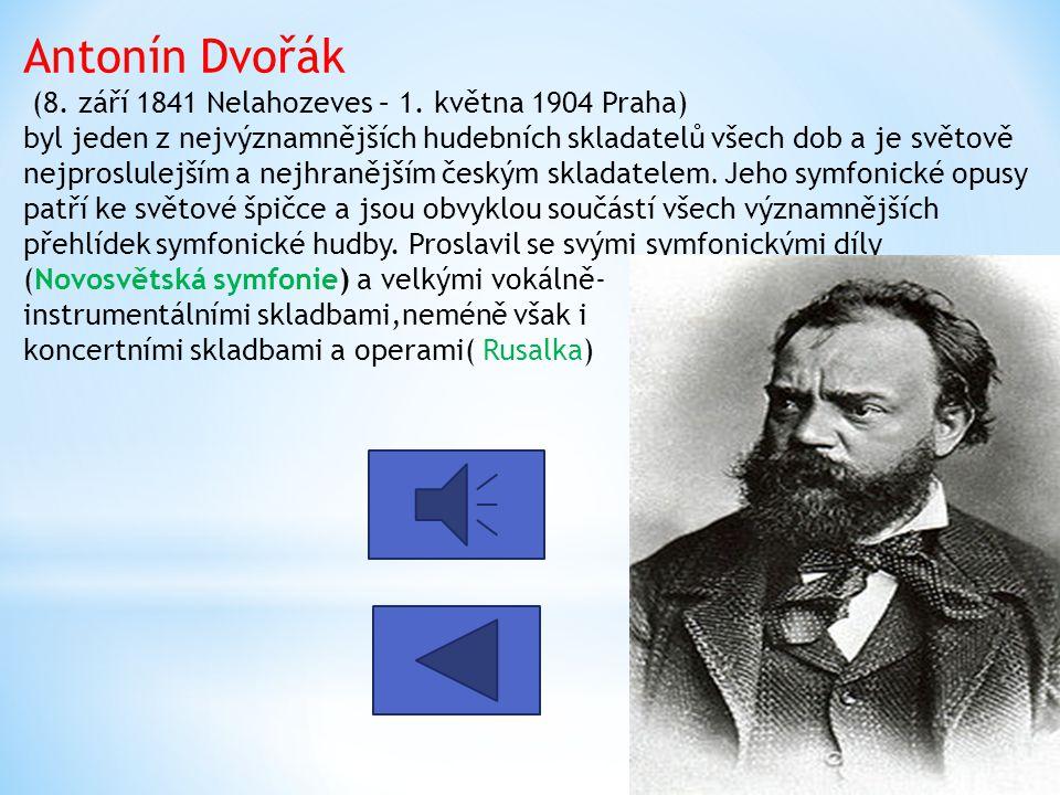 Antonín Dvořák (8. září 1841 Nelahozeves – 1