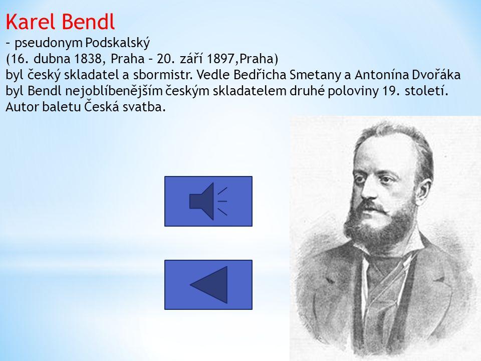 Karel Bendl – pseudonym Podskalský (16. dubna 1838, Praha – 20