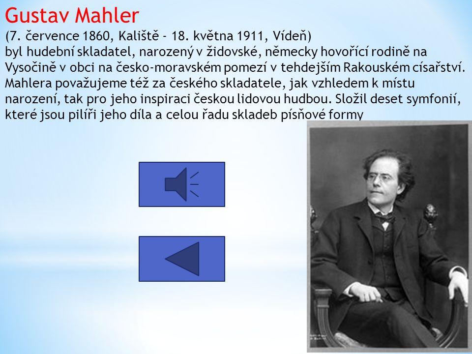 Gustav Mahler (7. července 1860, Kaliště - 18
