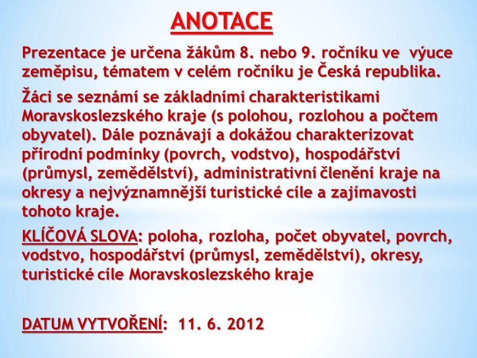 ANOTACE Prezentace je určena žákům 8. nebo 9. ročníku ve výuce zeměpisu, tématem v celém ročníku je Česká republika.