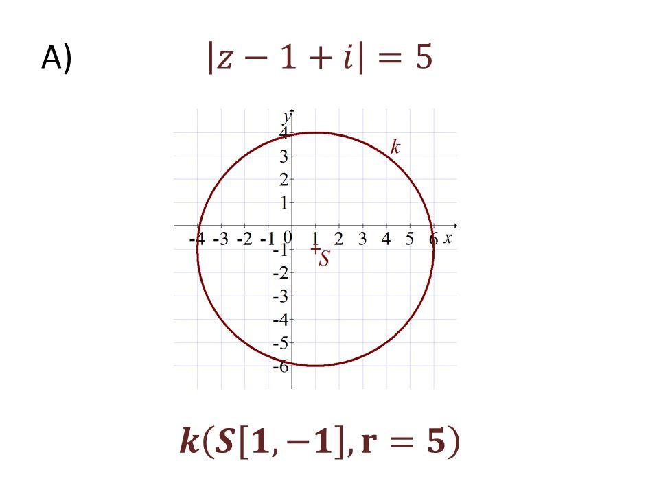 A) 𝑧−1+𝑖 =5 𝒌 𝑺 𝟏, −𝟏 , 𝐫=𝟓