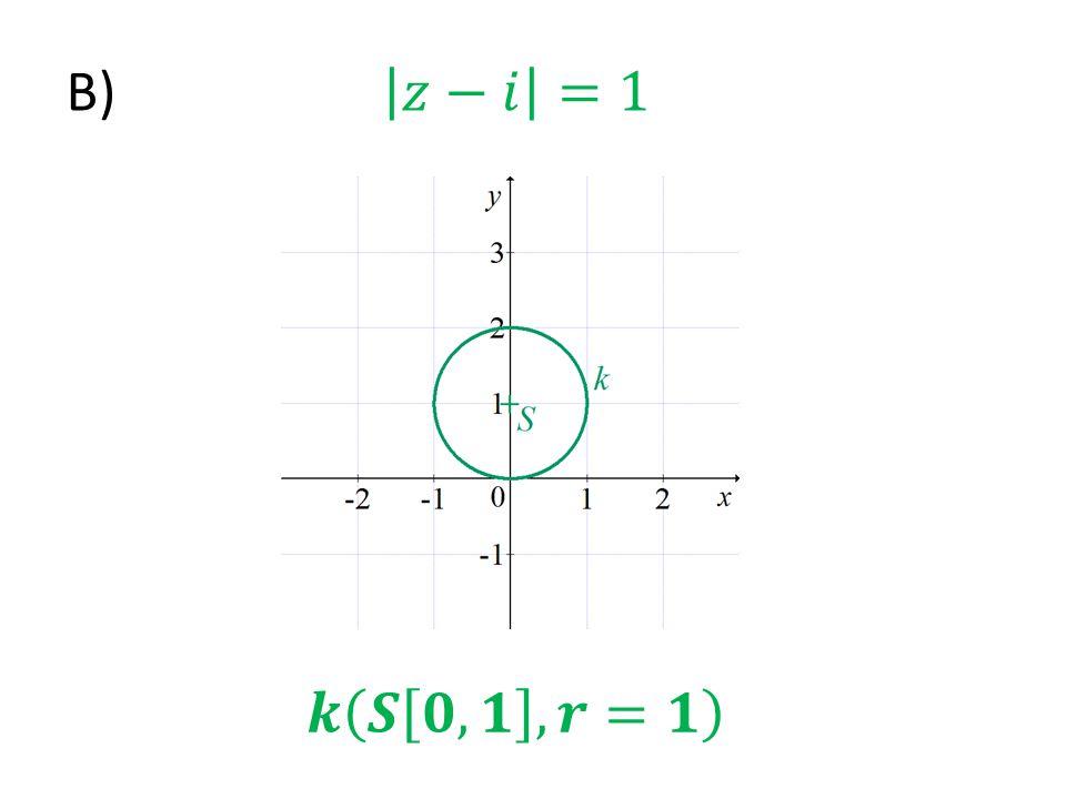 B) 𝑧−𝑖 =1 𝒌 𝑺 𝟎, 𝟏 , 𝒓=𝟏